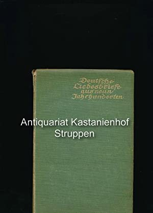 Deutsche Liebesbriefe aus neun Jahrhunderten,Gesammelt, eingeleitet und mit einem erklärenden ...