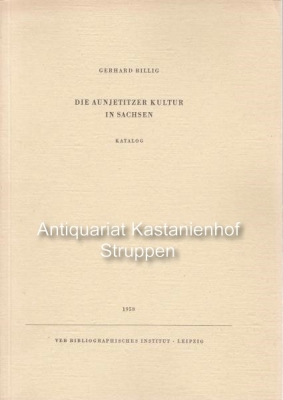 Die Aunjetitzer Kultur in Sachsen.,Katalog. Veröffentlichungen des Landesmuseums für Vorgeschichte ...