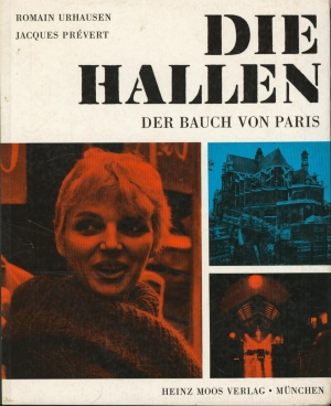 Die Hallen. Der Bauch von Paris.,: Urhausen, Romain ; Prevert, Jacques