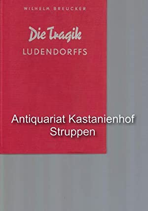 Die Tragik Ludendorffs,Eine kritische Studie auf Grund persönlicher Erinnerungen an den ...
