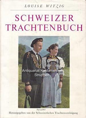 Schweizer Trachtenbuch.,Herausgegeben von der Schweizerischen Trachtenvereinigung. Mit: Witzig, Louise