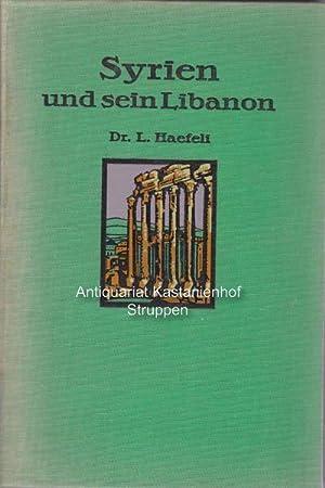 Syrien und sein Libanon.,Ein Reisebericht.: Haefeli, Dr. Leo