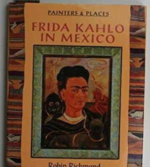 Frida Kahlo in Mexico,Painters & Places: Richmond, Robin