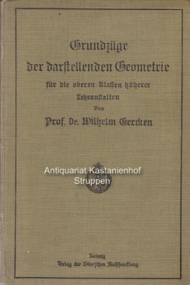 Grundzüge der darstellenden Geometrie. ,Für die oberen Klassen höherer Lehranstalten.,: Gercken, ...