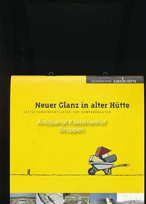 Neuer Glanz in alter Hütte,Gestaltungsrichtlinien für Gewerbebauten;: Hrsg.