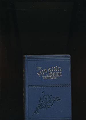 The Missing Bride; ,or, Miriam, the Avenger: Southworth, Emma Dorothy Eliza Nevitte