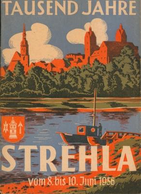 1000 [Tausend] Jahre Strehla,Festschrift zum Heimatfest der Stadt Strehla vom 8. bis 10. Juni 1956,