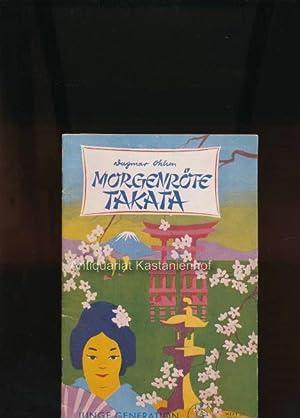 Morgenröte Takata,Die Mädelbücherei Heft 37; Zeichnungen Ferdinand Spindel: Ohlsen, Dagmar