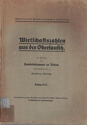 Wirtschaftszahlen aus der Oberlausitz.,Im Auftrage der Handelskammer zu Zittau. Schriften der ...