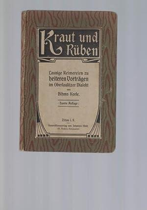 Kraut und Rüben,Launige Reimereien zu heiteren Vorträgen im Oberlausitzer Dialekt / von Bihms Korle...