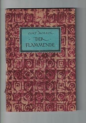 Der Flammende.,Curt Moreck.,: Moreck, CurtWeber, Will ; Vogenauer, Ernst Rudolf