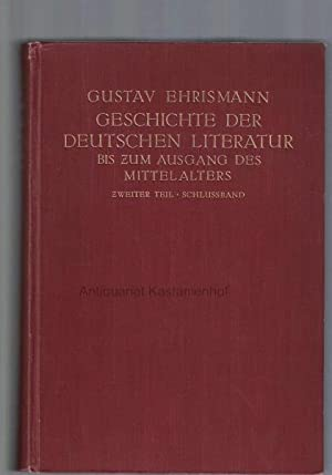 Geschichte der deutschen Literatur bis zum Ausgang des Mittelalters.,Zweiter Teil. Schlussband.,: ...