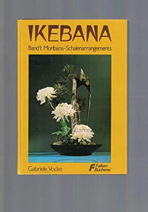 Ikebana. Band 1.,die Kunst, Blumen zu arrangieren.: Vocke, Gabriele