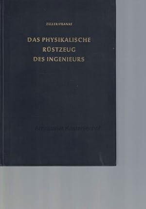 Das physikalische Rüstzeug des Ingenieurs.,Mit 508 Bildern: Zeller, Werner; Franke,