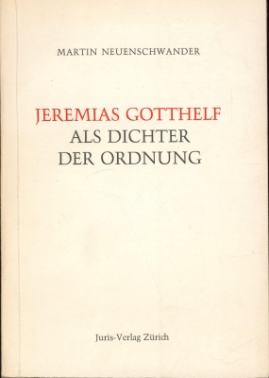 Jeremias Gotthelf als Dichter der Ordnung.,: Neuenschwander, Martin