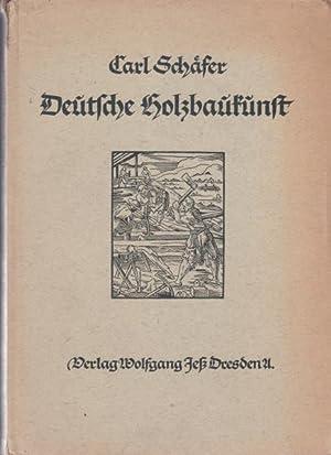 Deutsche Holzbaukunst,Die Grundlagen der deutschen Holzbauweisen in ihrer konstruktiven und ...