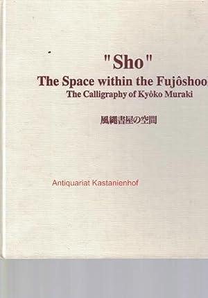 "Sho"" The Space within the Fujoshooku. The Calligraphy of Kyoko Muraki.,,,: Diverse"