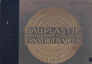 Bauplastik. Künstlerischer Nachlass von Ernst Hottenroth.,Ausgewählt von Karl Gross, Dresden. Mit ...