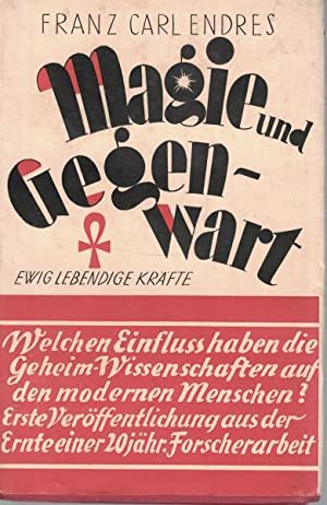 Magie und Gegenwart,Ewig lebendige Kräfte.: Endres, Franz Carl