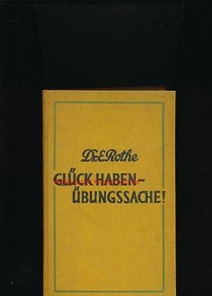 Glück haben - Übungssache!,Praktische Psychogymnastik / Ernst Rothe: Rothe, Ernst