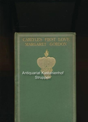 Carlyle's First Love, Margaret Gordon Lady Bannerman,An account of her life ancestry and homes,...