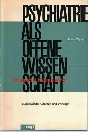 Psychiatrie als offene Wissenschaft,Ausgewählte Aufsätze und Vorträge,: Wyrsch, Jakob