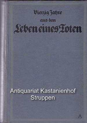 Vierzig Jahre aus dem Leben eines Toten, in drei Bänden,,Hinterlassene Papiere eines ...
