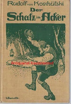 Der Schatz im Acker,Ein Buch für die deutsche Jugend,: Koschützki, Rudolf von
