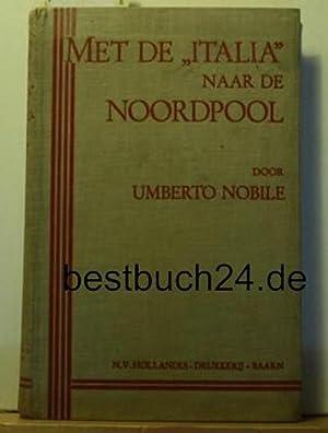 """Met de """"Italia"""" naar de Noordpool. De feiten van de italiaansche pool-expeditie in 1928.,..."""