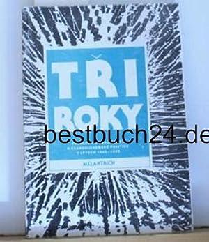 Tri Roky. Prehledy a dokumenty k ceskoslovenske politice v letech 1945 az 1948.,2 Bände.: ...