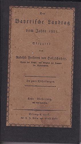 Der Bayerische Landtag vom Jahre 1825; in zwei Abtheilungen, Erste Abtheilung, mit vier Tabellen;: ...