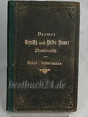 Bremer Gemüth und Volks-Humor;,Erinnerungen in plattdeutscher Poesie und Prosa;: Goltermann, ...