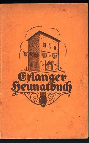 Erlanger Heimatbuch: Verein für Heimatschutz und Heimatkunde Erlangen (Herausgeber)