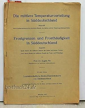 Die mittlere Temperaturverteilung in Süddeutschland; Frostgrenzen und Frosthäufigkeit in ...