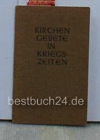 Kirchengebete in Kriegszeiten Kollekten, F?rbitten und Schluágebete ,Der deutsche Dom: ...