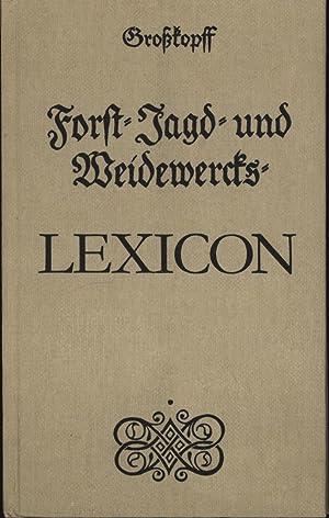 Neues und wohl eingerichtetes Forst-, Jagd- und Weidewercks-Lexicon,Langensalza 1759, Faksimile, ...