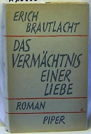 Das Vermächtnis einer Liebe : Roman: Brautlacht, Erich