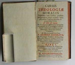 Cursus theologiæ moralis. Tripartitus cum Casibus practicis ubique insertis, & per modum ...