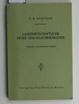 Landwirtschaftliche Stoff- und Maschinenkunde,Allgemeinverständlicher Leitfaden der physikalischen: Dencker, Karl H.