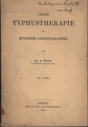 Ueber Typhustherapie im Münchener Garnisonlazarethe.,Mit einer Tafel.: Vogl, A.