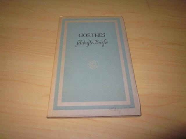 Goethes schönste Briefe: Goethe, Johann Wolfgang