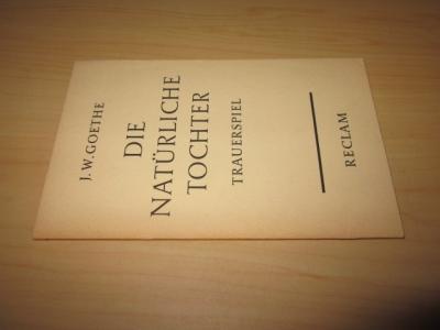 Die natürliche Tochter. Trauerspiel in fünf Aufzügen: Goethe, Johann Wolfgang