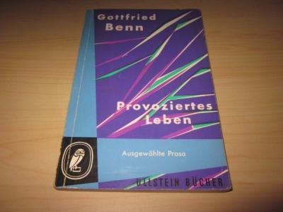 Provoziertes Leben. Eine Auswahl aus den Prosaschriften: Benn, Gottfried