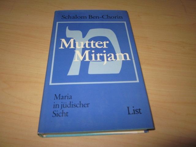 Mutter Mirjam. Maria in jüdischer Sicht: Ben-Chorin, Schalom