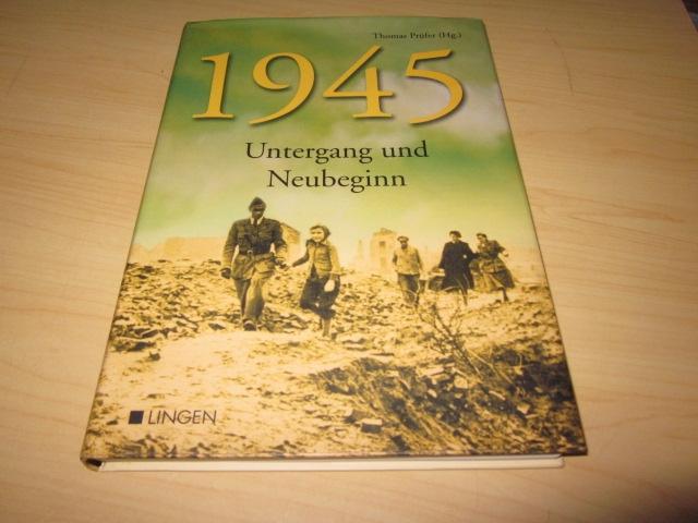 1945. Untergang und Neubeginn: Prüfer, Thomas (Hg.)