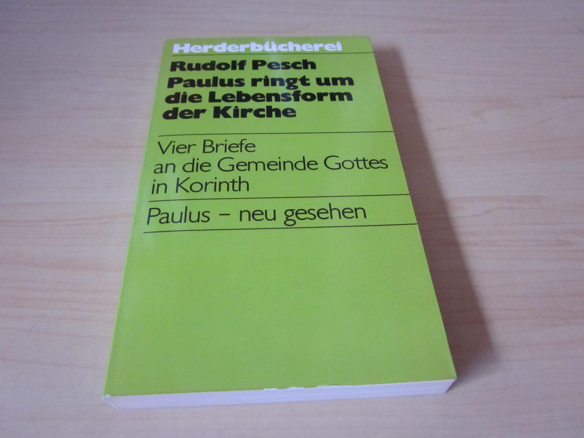 Paulus ringt um die Lebensform der Kirche.: Pesch, Rudolf