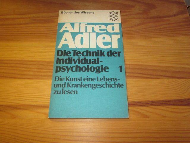 Die Technik der Individualpsychologie. Erster Teil: Die: Adler, Alfred