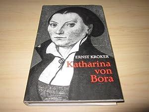 Katharina von Bora. Martin Luthers Frau. Ein: Kroker, Ernst