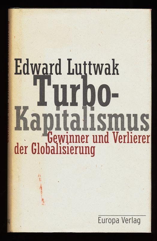 Turbo-Kapitalismus : Gewinner und Verlierer der Globalisierung. - Luttwak, Edward