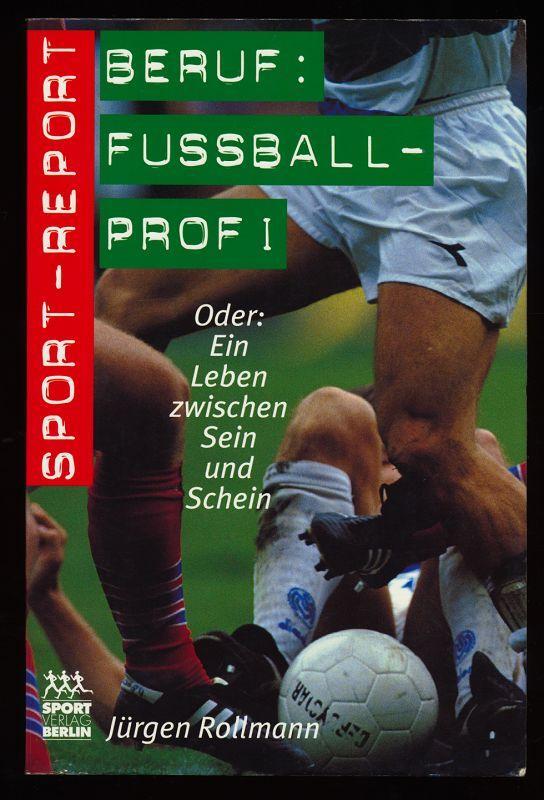 Beruf: Fußballprofi - Oder ein Leben zwischen: Rollmann, Jürgen: